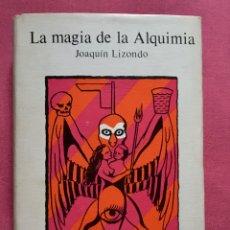 Libros antiguos: LA MAGIA DE LA ALQUIMIA. JOAQUIN LIZONDO .EDICIONES TELSTAR .. Lote 183783411