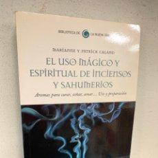 Libros antiguos: EL USO MAGICO Y ESPIRITUAL DE INCIENSOS Y SAHUMERIOS MARIANNE Y PATRICK CALAND. Lote 195165721