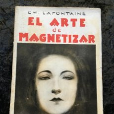 Libros antiguos: EL ARTE DE MAGNETIZAR O EL MAGNETISMO VITAL - CH. LAFONTAINE. Lote 187116040