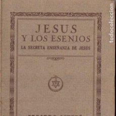 Libros antiguos: EDUARDO SCHURÉ : JESÚS Y LOS ESENIOS -LAS SECRETAS ENSEÑANZAS DE JESÚS (ORIENTALISTA, 1931). Lote 187204143