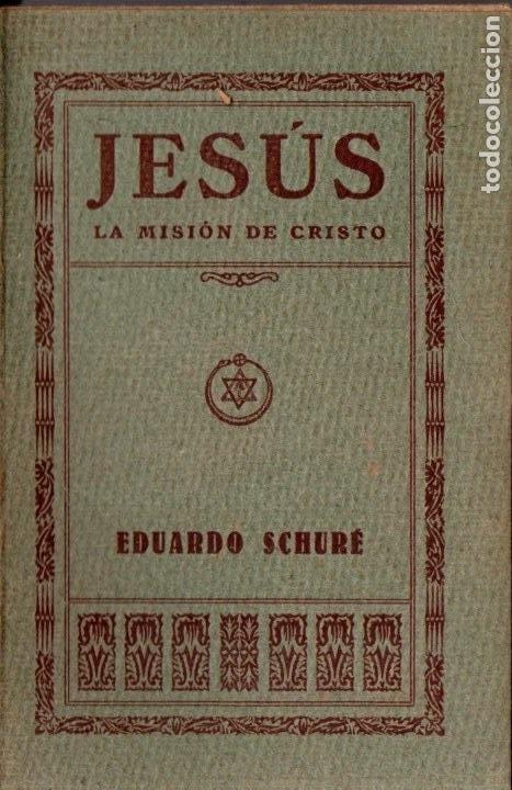 EDUARDO SCHURÉ :JESÚS, LA MISIÓN DE CRISTO (ORIENTALISTA MAYNADÉ, 1929) (Libros Antiguos, Raros y Curiosos - Parapsicología y Esoterismo)