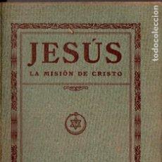 Libros antiguos: EDUARDO SCHURÉ :JESÚS, LA MISIÓN DE CRISTO (ORIENTALISTA MAYNADÉ, 1929). Lote 187204751