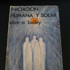 Libros antiguos: INICIACIÓN HUMANA Y SOLAR - ALICE A. BAILEY. Lote 187294737