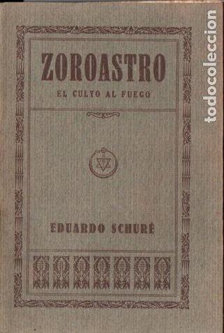 EDUARDO SCHURÉ : ZOROASTRO - EL CULTO AL FUEGO (ORIENTALISTA, 1931) TRADUCCIÓN DE PEPITA MAYNADÉ (Libros Antiguos, Raros y Curiosos - Parapsicología y Esoterismo)