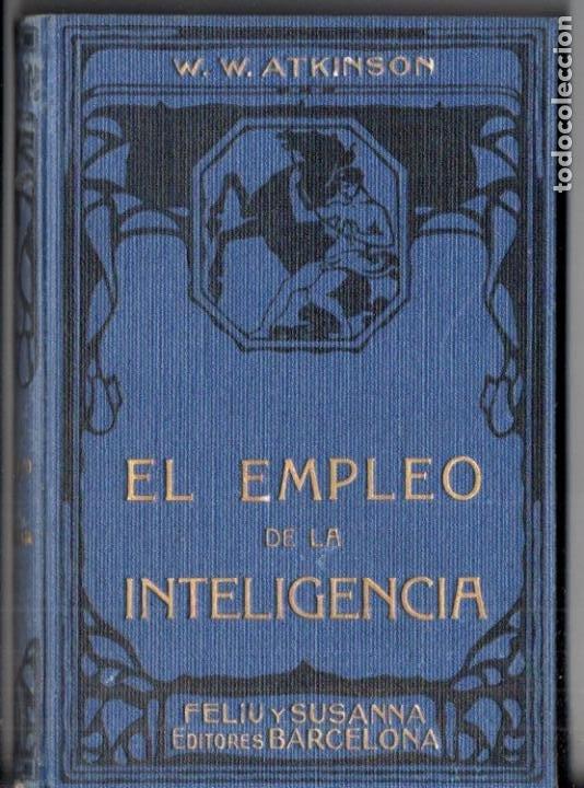 ATKINSON : EL EMPLEO DE LA INTELIGENCIA (FELIU Y SUSANNA, C. 1930) (Libros Antiguos, Raros y Curiosos - Parapsicología y Esoterismo)