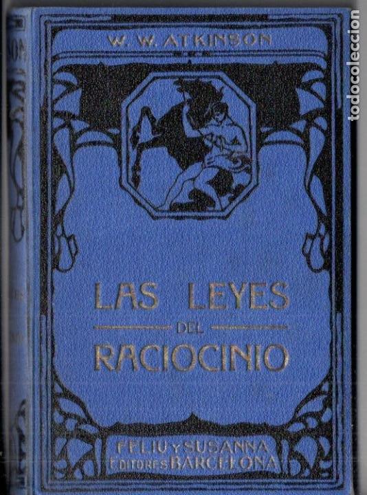 ATKINSON : LAS LEYES DEL RACIOCINIO (FELIU Y SUSANNA, C. 1930) (Libros Antiguos, Raros y Curiosos - Parapsicología y Esoterismo)