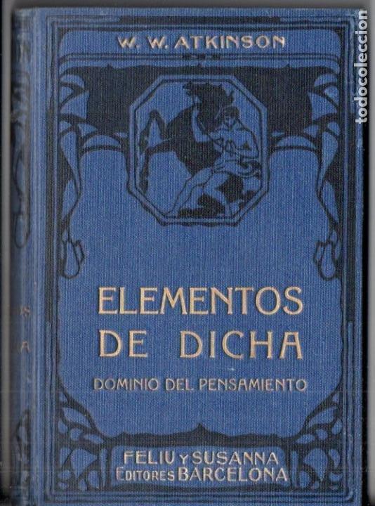 ATKINSON : ELEMENTOS DE DICHA - DOMINIO DEL PENSAMIENTO (FELIU Y SUSANNA, C. 1930) (Libros Antiguos, Raros y Curiosos - Parapsicología y Esoterismo)