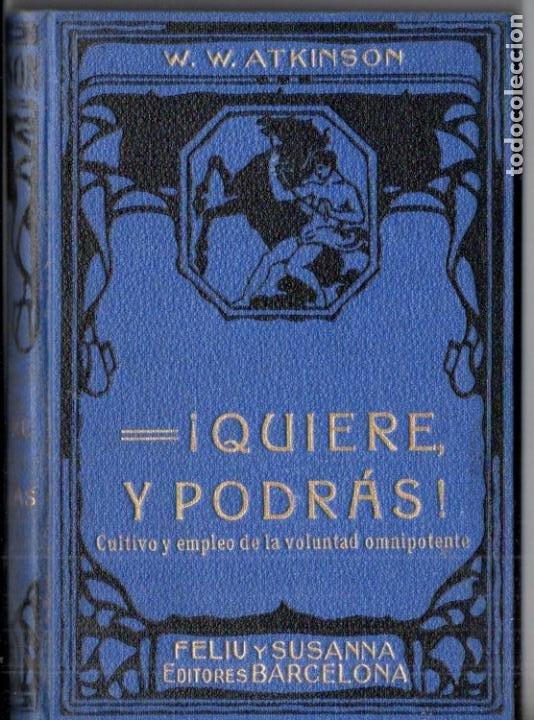 ATKINSON : QUIERE Y PODRÁS - CULTIVO Y EMPLEO DE LA VOLUNTAD OMNIPOTENTE (FELIU Y SUSANNA, C. 1930) (Libros Antiguos, Raros y Curiosos - Parapsicología y Esoterismo)
