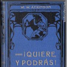 Libros antiguos: ATKINSON : QUIERE Y PODRÁS - CULTIVO Y EMPLEO DE LA VOLUNTAD OMNIPOTENTE (FELIU Y SUSANNA, C. 1930). Lote 188488242