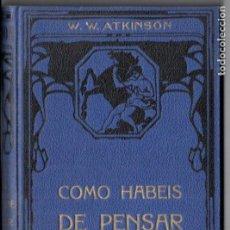 Libros antiguos: ATKINSON : CÓMO HABÉIS DE PENSAR (FELIU Y SUSANNA, C. 1930). Lote 188488420