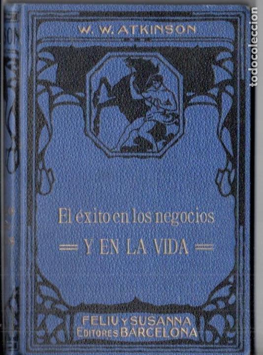 ATKINSON : EL ÉXITO EN LOS NEGOCIOS Y EN LA VIDA (FELIU Y SUSANNA, C. 1930) (Libros Antiguos, Raros y Curiosos - Parapsicología y Esoterismo)