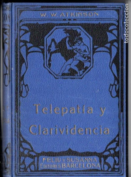 ATKINSON : TELEPATÍA Y CLARIVIDENCIA (FELIU Y SUSANNA, C. 1930) (Libros Antiguos, Raros y Curiosos - Parapsicología y Esoterismo)