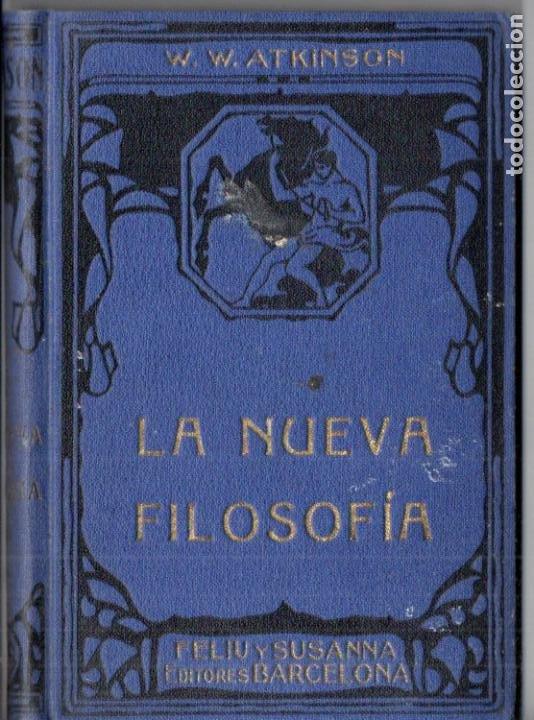 ATKINSON : LA NUEVA FILOSOFÍA (FELIU Y SUSANNA, C. 1930) (Libros Antiguos, Raros y Curiosos - Parapsicología y Esoterismo)