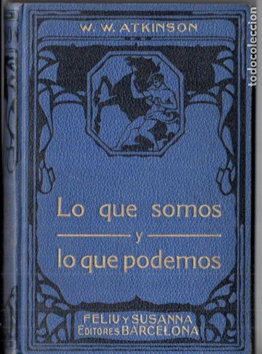 ATKINSON : LO QUE SOMOS Y LO QUE PODEMOS (FELIU Y SUSANNA, C. 1930) (Libros Antiguos, Raros y Curiosos - Parapsicología y Esoterismo)