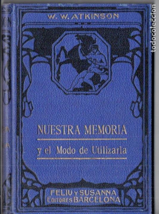 ATKINSON : NUESTRA MEMORIA Y EL MODO DE UTILIZARLA (FELIU Y SUSANNA, C. 1930) (Libros Antiguos, Raros y Curiosos - Parapsicología y Esoterismo)