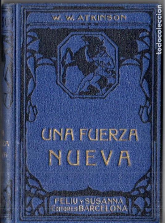 ATKINSON : UNA FUERZA NUEVA (FELIU Y SUSANNA, C. 1930) (Libros Antiguos, Raros y Curiosos - Parapsicología y Esoterismo)