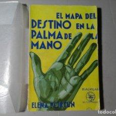 Libros antiguos: ELENA FORTÚN. EL MAPA DEL DESTINO EN LA PALMA DE LA MANO. 1ª EDICIÓN 1936. AGUILAR. QUIROMANCIA.RARO. Lote 189976482