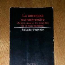 Livros antigos: LA AMENAZA EXTRATERRESTRE. ¿QUIÉN MUEVE LOS DESTINOS DE LA RAZA HUMANA?, DE SALVADOR FREIXEDO. Lote 190202033