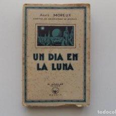 Libros antiguos: LIBRERIA GHOTICA. ABATE MOREAUX. UN DIA EN LA LUNA. EDITORIAL AGUILAR 1920.PRIMERA EDICIÓN. Lote 190563506