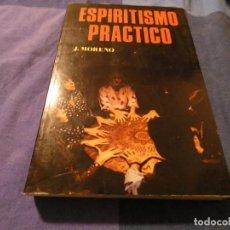 Libros antiguos: ESPIRITISMO PRACTICO LIBRO DE J MORENO PRODUCCIONES EDITORIALES 350 GRAMOS. Lote 191730057
