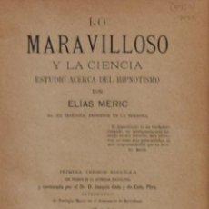 Libros antiguos: LO MARAVILLOSO Y LA CIENCIA. ESTUDIO ACERCA DEL HIPNOTISMO - ELÍAS MERIC. Lote 194322653