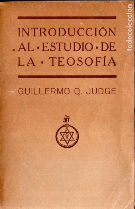 JUDGE : INTRODUCCIÓN AL ESTUDIO DE LA TEOSOFÍA (ORIENTALISTA, 1924) ESPIRITISMO (Libros Antiguos, Raros y Curiosos - Parapsicología y Esoterismo)