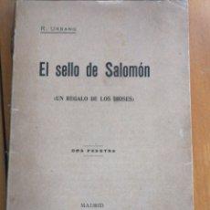 Libros antiguos: EL SELLO DE SALOMÓN. (UN REGALO DE LOS DIOSES) RAFAEL URBANO MADRID 1907 BIBLIOTECA ORIENTALISTA. IN. Lote 203367191