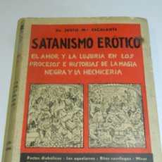 Libros antiguos: (MF) DR JUSTO M ESCALANTE - SATANISMO ERÓTICO HISTORIAS DE LA MAGIA NEGRA BARCELONA 1932. Lote 204011405