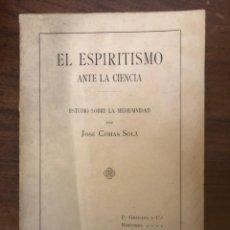 Libros antiguos: EL ESPIRITISMO ANTE LA CIENCIA, ESTUDIO SOBRE LA MEDIUMNIDAD POR J. COMAS SOLÁ. Lote 213332236