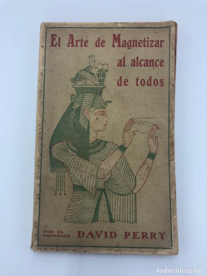 DAVID PERRY. EL ARTE DE MAGNETIZAR AL ALCANCE DE TODOS. 1922 (Libros Antiguos, Raros y Curiosos - Parapsicología y Esoterismo)