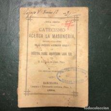 Libros antiguos: CATECISMO ACERCA LA MASONERÍA AÑO 1884.. Lote 213575990