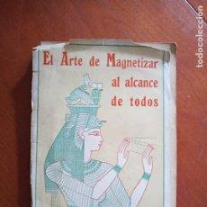 Libri antichi: EL ARTE DE MAGNETIZAR AL ALCANCE DE TODOS. 1924. Lote 217534068