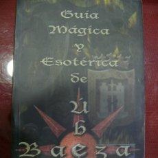 Libros antiguos: GUÍA MÁGICA Y ESOTÉRICA DE ÚBEDA - BAEZA. 1ª EDICIÓN. Lote 218900436