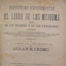 Libros antiguos: ALLAN KARDEC. ESPIRITISMO EXPERIMENTAL O EL LIBRO DE LOS MEDIUMS. 1887. Lote 223790296