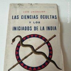Livres anciens: LAS CIENCIAS OCULTAS Y LOS INICIADOS DE LA INDIA JACOLLIOT MAGIA OCULTISMO. Lote 224384818
