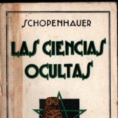 Libros antiguos: SCHOPENHAUER : LAS CIENCIAS OCULTAS (AGUILAR, 1930) INTONSO. Lote 230408895