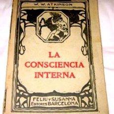 Libros antiguos: ATKINSON, WILLIAM WALTER. LA CONSCIENCIA INTERNA. BARCELONA: FELIU Y SUSANNA, [192-?].. Lote 230675270