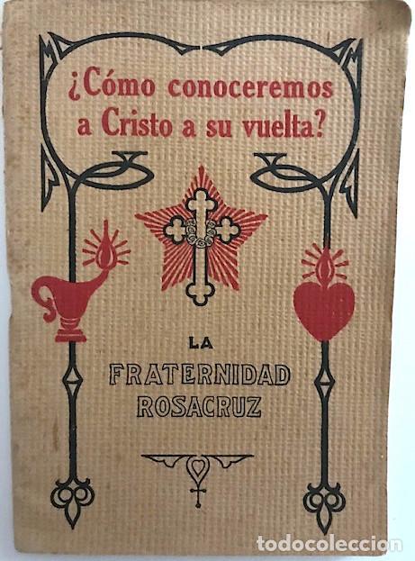 HEINDEL, MAX. ¿CÓMO CONOCEREMOS A CRISTO A SU VUELTA?: CRISTIANISMO ROSACRUZ. (1930) (Libros Antiguos, Raros y Curiosos - Parapsicología y Esoterismo)