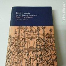Libros antiguos: EROS Y LA MAGIA EN EL RENACIMIENTO CULIANU EDICIONES SIRUELA. Lote 234336915