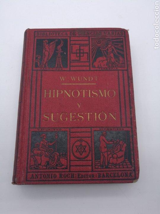 HIPNOTISMO Y SUGESTIÓN POR W WUNDT (Libros Antiguos, Raros y Curiosos - Parapsicología y Esoterismo)