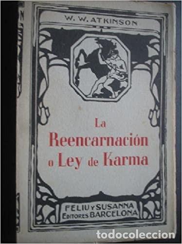 W. W. ATKINSON: LA REENCARNACIÓN O LEY DE KARMA. [C. 1930]. (Libros Antiguos, Raros y Curiosos - Parapsicología y Esoterismo)