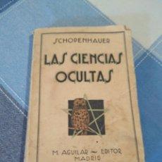 Livres anciens: LAS CIENCIAS OCULTAS DE SCHOPENHAUER M.AGUILAR EDITOR,MADRID. Lote 241080190