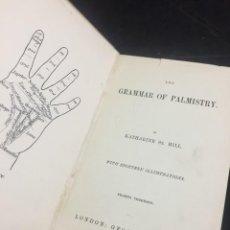 Libros antiguos: GRAMMAR OF PALMISTRY KATHARINE ST. HILL. PUBLISHED BY GEORGE REDWAY, 1889. ORIGINAL EN INGLÉS.. Lote 243601550