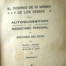 Libros antiguos: AUTOSUGESTION (1930) EL DOMINIO DE SI MISMO Y DE LOS DEMAS - WALDO J. SWINGLE - MAGNETISMO PERSONAL. Lote 246810965