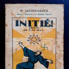 Libros antiguos: 1922 - ESOTERISMO - ¡INICIADO!, UNA NOVELA DEL MÁS ALLÁ - DR. LUCIEN-GRAUX - PRIMERA EDICIÓN. Lote 263228975
