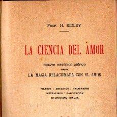 Libros antiguos: RIDLEY : LA CIENCIA DEL AMOR (PONS, 1923) FILTROS, AMULETOS, TALISMANES.... Lote 252024765