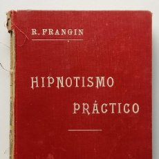 Libros antiguos: HIPNOTISMO PRACTICO - R. FRANGIN - LIBRERIA DE LA VDA. DE C. BOURET - 1 ED (1913). Lote 254581535
