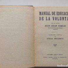 Libros antiguos: LIBRERIA GHOTICA. JULIO CESAR FERRARI. MANUAL DE EDUCACIÓN DE LA VOLUNTAD. 1910. PRIMERA EDICIÓN.. Lote 263173425