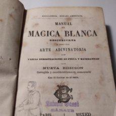 Old books: MANUAL DE MAGICA BLANCA DESCUBIERTA. ARTE ADIVINATORIA. NUEVA EDICION. PARIS MEXICO 1881. Lote 263715320