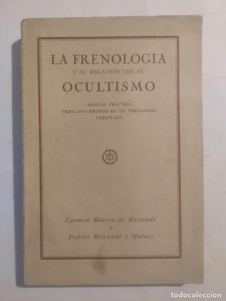 LA FRENOLOGÍA Y SU RELACIÓN CON EL OCULTISMO. MATEOS DE MAYNADÉ, CARMEN / MAYNADÉ Y MATEOS, PEPITA (Libros Antiguos, Raros y Curiosos - Parapsicología y Esoterismo)
